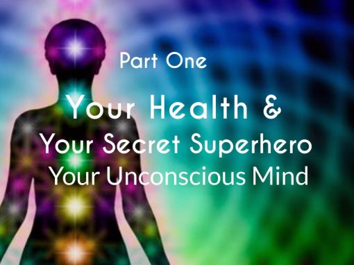 Your Health and the Secret Superhero of Your Unconscious Mind