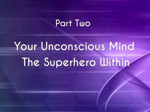 Awaken to the Superhero within – Your Unconscious Mind