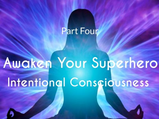 Awaken Your Superhero with Intentional Conscious Awareness