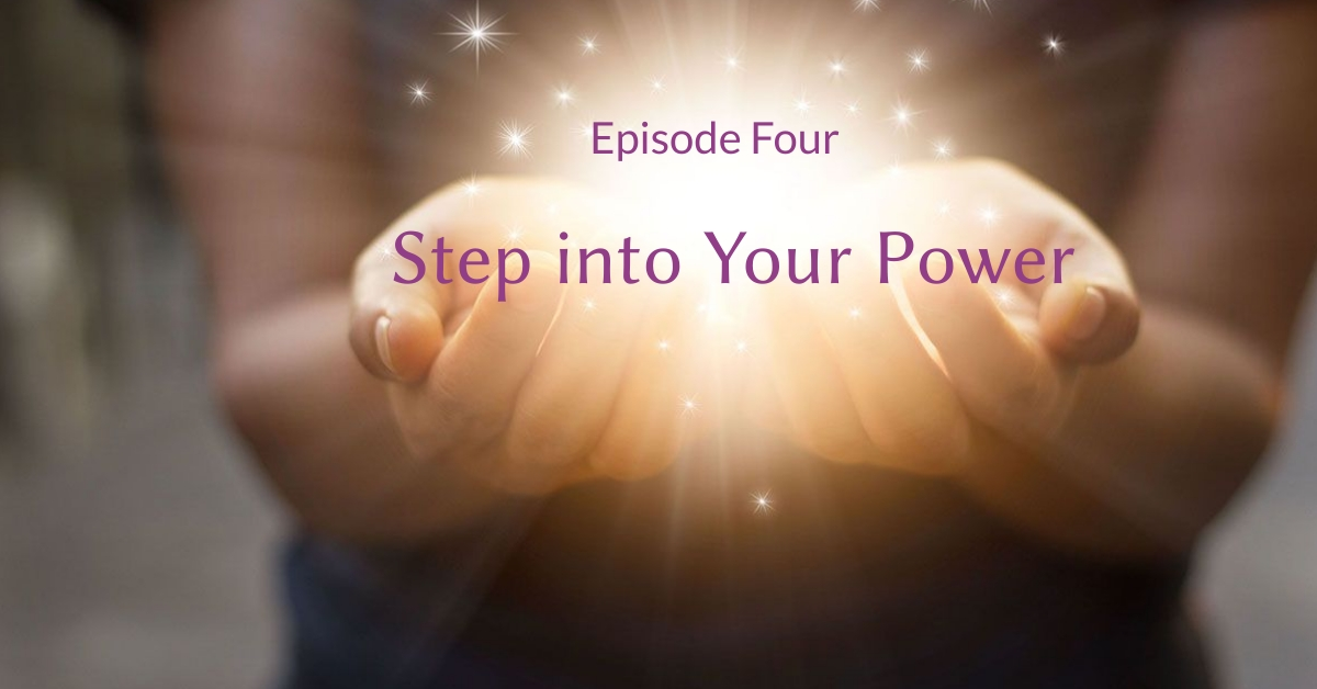 Stepping Into Your Power - Episode 4