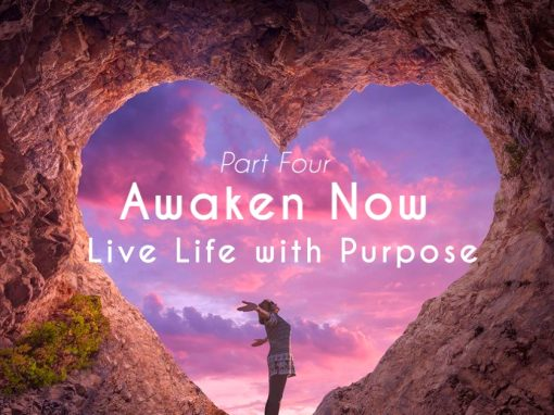 Awaken Now and Live Life with Purpose
